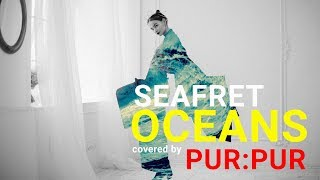 Seafret – Oceans (cover by PUR:PUR )