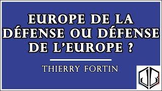 Thierry FORTIN | Europe de la Défense ou Défense de l
