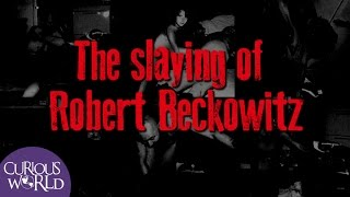 The Slaying of Robert Beckowitz [WARNING: GRAPHIC CONTENT]