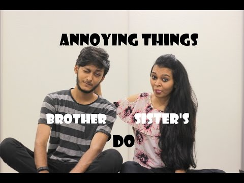 Annoying Things Brother Sister's Do