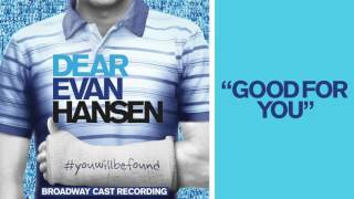 """""""Good For You"""" from the DEAR EVAN HANSEN Original Broadway Cast Recording"""