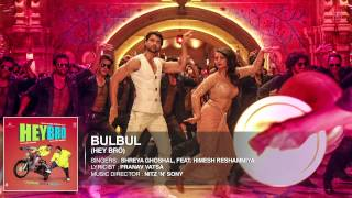 'Bulbul' Full Song (Audio) | Hey Bro | Shreya Ghoshal, Feat. Himesh Reshammiya | Ganesh Acharya