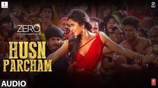 ZERO: Husn Parcham Full Song | Shah Rukh Khan, Katrina Kaif, Anushka Sharma | T-Series