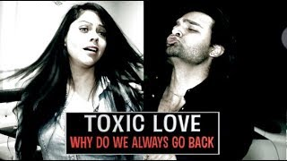 TOXIC LOVE: Why Do We Always Go Back