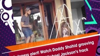 Cuteness alert! Watch Daddy Shahid grooving with Misha to Michael Jackson's track - Bollywood News