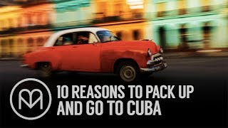 10 Reasons to Pack Up and Go to Cuba