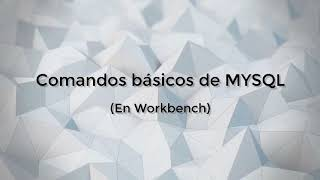 Comandos básicos de MYSQL(En workbench).