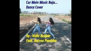 Car Mein Music Baja || Dance Cover || By Vidhi Babbar Feat. Aarzoo Pasricha