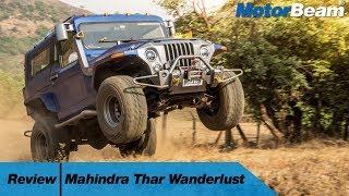 Mahindra Thar Wanderlust Review - Maddest Thar Ever! | MotorBeam