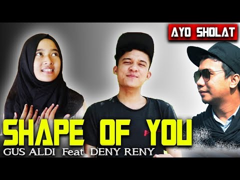 SHAPE OF YOU MUSLIM Version (COVER) AYO SHOLAT - Feat Deny Reny