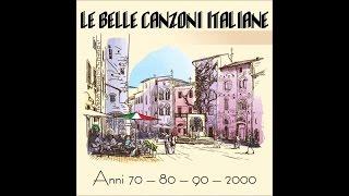 Le belle canzoni italiane (anni 70 - 80 - 90 - 2000)
