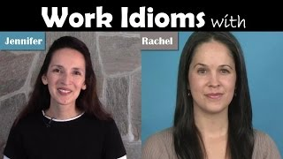 Work Idioms with Jennifer and Rachel - Lesson 27 - English Vocabulary