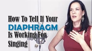 How To Tell If Your Diaphragm Is Working For Singing