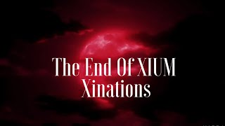   The End Of XIUM   By Xinations .