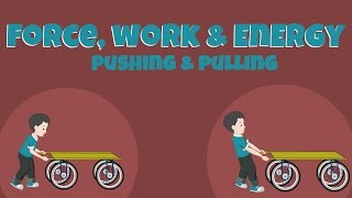 Pushing and Pulling - Force, Work and Energy