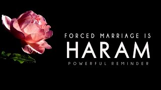 Forced Marriage Is Haram ᴴᴰ - Powerful Reminder
