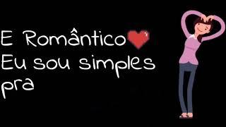 Eu sou simples e romântico ^-^