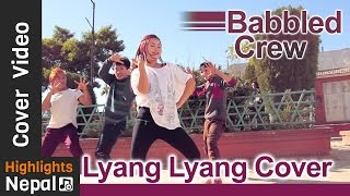 Lyang Lyang Cover Video By  Babbled Crew | New Nepali Movie Romeo Song | Contestant No 16