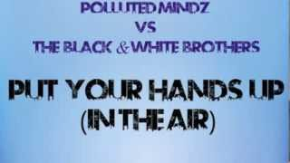 Polluted Mindz vs The Black & White Brothers - Put your hands up