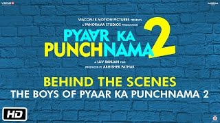 The Boys of Pyaar Ka Punchnama 2 – Behind the Scenes