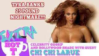 Tyra Banks 25-Pound Weight Gain Nightmare!!: Extra Hot T with Chi Chi LaRue