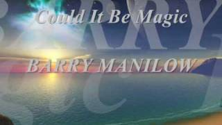 Could It Be Magic _ BARRY MANILOW