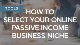 How To Select Your Online Passive Income Business Niche