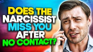 Does the Narcissist Miss You After No Contact?