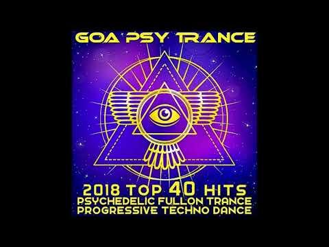 Goa Psy Trance 2018 Top 40 Hits: Psychedelic, Fullon, Trance, Progressive, Techno, Dance