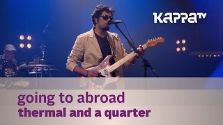 Going To Abroad - Thermal And A Quarter - Music Mojo - Kappa TV