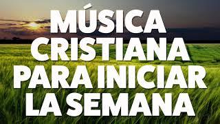 MÚSICA CRISTIANA PARA INICIAR LA SEMANA 2019 [AUDIO OFICIAL]