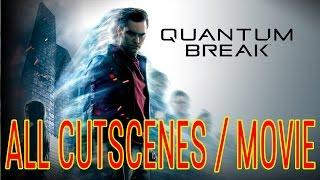 Quantum Break ALL CUTSCENES / MOVIES Walkthrough Playthrough Gameplay (XboxOne/PC)