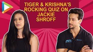 ROCKING: Tiger Shroff & Krishna Shroff's AMAZING QUIZ On Jackie Shroff is UNMISSABLE