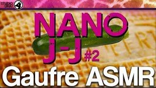 Nano J-J #2 - Gaufre ASMR