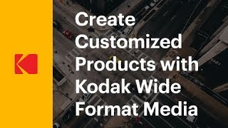 Create Customized Products with Kodak Wide Format Media