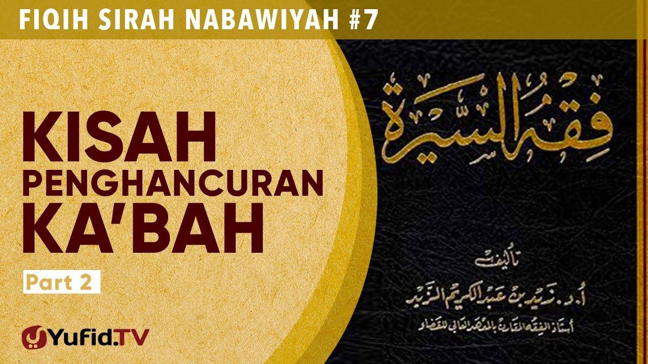 Fiqih Sirah Nabawiyah #7: Kisah Penghancuran Ka'bah Bagian 2 - Ustadz Johan Saputra Halim, M.H.I.