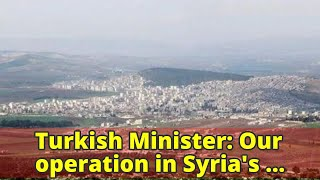 Turkish Minister: Our operation in Syria