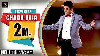 CHADD DILA (Full hd video)|| FEROZ KHAN || latest punjabi song 2018 || LABEL YDW PRODUCTION