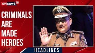 Bihar DGP Gupteshwar Pandey Says That Hero Worship Of Criminals Must Stop