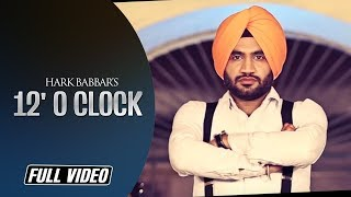12' o Clock - Full Official Video || Hark Babbar || Angel Records