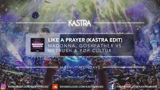 Madonna & Goshfather - Like a Prayer (Kastra Edit) | MASHUP MONDAY