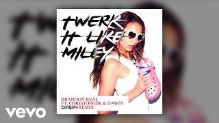 Brandon Beal - Twerk It Like Miley (Dawin Remix) ft. Christopher, Dawin