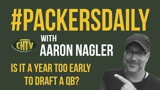 #PackersDaily: Is it a year too early to draft a QB?
