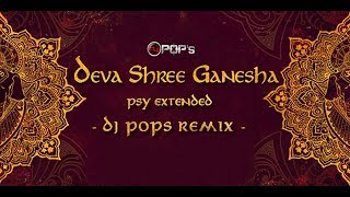 Deva Shree Ganesha | PSY Extended Mix | Dj Pops | Ganpati Special 2018 |