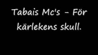 Tabais Mc's - För kärlekens skull. ( lyrics )
