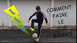 COMMENT FAIRE LE TOE BOUNCE / TUTO #7
