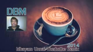 DBM - Idhayam Unnai Thedudhe Remix 2014