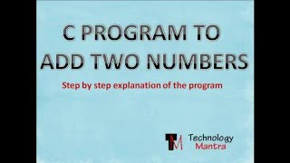 C Program to add Two Numbers (Step by step easy explanation)
