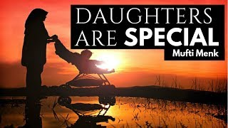 Daughters Are Special | Mufti Menk