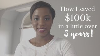 How To Save Money:  I Saved $100k In A Little Over 3 Years!